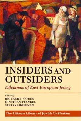 Insiders and Outsiders: Dilemmas of East European Jewry - Cohen, Richard I (Editor), and Frankel, Jonathan (Editor), and Hoffman, Stefani (Editor)