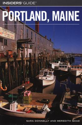 Insiders' Guide to Portland, Maine - Donnelly, Sara, and Goad, Meredith