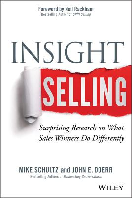 Insight Selling: Surprising Research on What Sales Winners Do Differently - Schultz, Mike, and Doerr, John E, and Rackham, Neil (Foreword by)