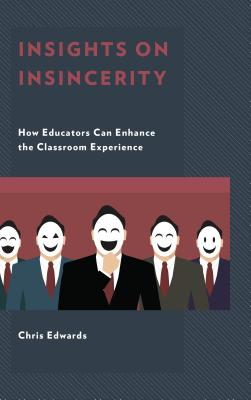 Insights on Insincerity: How Educators Can Enhance the Classroom Experience - Edwards, Chris