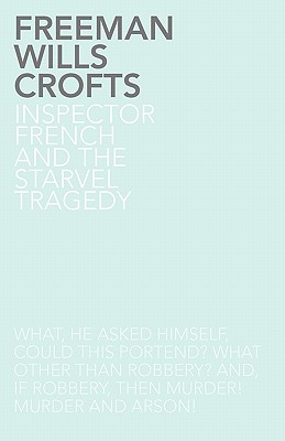 Inspector French and the Starvel Tragedy - Crofts, Freeman Wills