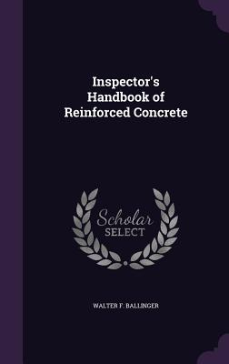 Inspector's Handbook of Reinforced Concrete - Ballinger, Walter F