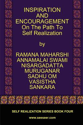 Inspiration and Encouragement on the Path to Self Realization - Maharshi, Ramana, and Maharaj, Nisargadatta, Sri, and Vasistha