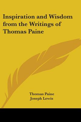 Inspiration and Wisdom from the Writings of Thomas Paine - Paine, Thomas, and Lewis, Joseph (Editor)