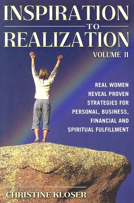 Inspiration to Realization, Volume II: Real Women Reveal Proven Strategies for Personal, Business, Financial and Spiritual Fulfillment - Kloser, Christine (Compiled by)
