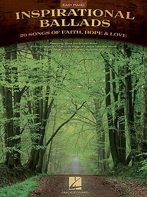 Inspirational Ballads: 20 Songs of Faith, Hope & Love - Hal Leonard Corp