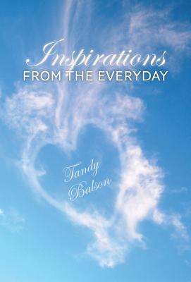 Inspirations from the Everyday - Balson, Tandy, and Edall-Robson, Ann (Photographer), and Fischer, Tina (Photographer)