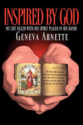 Inspired by God: My Life Filled with His Spirit in His Hands - Arnette, Geneva
