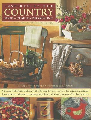 Inspired by the Country: A Treasury of Creative Ideas, with 130 Step-by-step Projects for Interiors, Natural Decoration, Crafts and Mouthwatering Food, All Show in Over 750 Photographs - Trigg, Liz, and Evelegh, Tessa, and Walton, Stewart