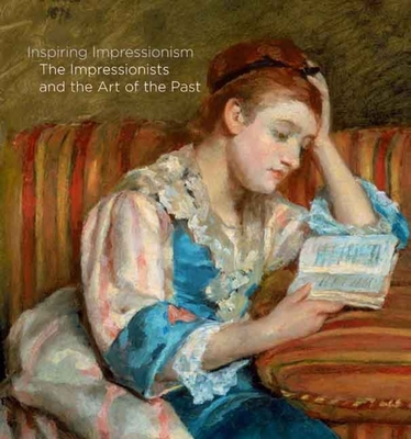 Inspiring Impressionism: The Impressionists and the Art of the Past - Dumas, Ann (Editor)