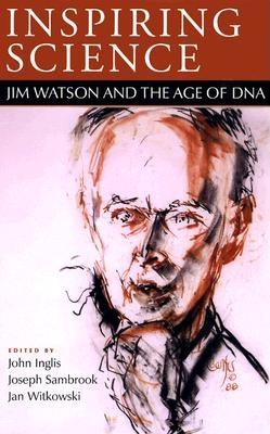 Inspiring Science: Jim Watson and the Age of DNA - Inglis, John R (Editor)