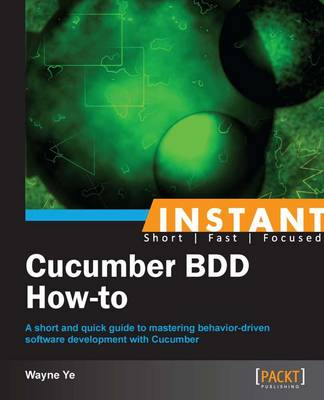 Instant Cucumber BDD How-To - Ye, Wayne