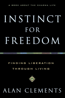 Instinct for Freedom: Finding Liberation Through Living - Clements, Alan