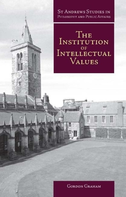 Institution of Intellectual Values: Realism and Idealism in Higher Education - Graham, Gordon