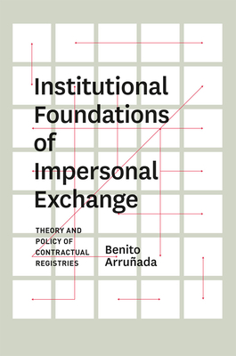 Institutional Foundations of Impersonal Exchange: Theory and Policy of Contractual Registries - Arrunada, Benito