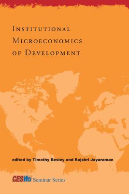 Institutional Microeconomics of Development - Besley, Timothy (Editor), and Jayaraman, Rajshri (Editor), and Bardhan, Pranab (Contributions by)