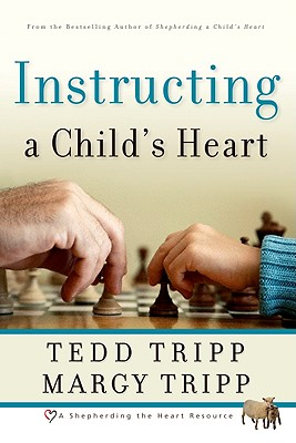 Instructing a Child's Heart - Tripp, Tedd, Dr., and Tripp, Margy