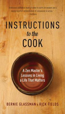 Instructions to the Cook: A Zen Master's Lessons in Living a Life That Matters - Glassman, Bernie, and Fields, Rick