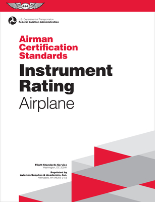 Instrument Rating Airman Certification Standards - Airplane: Faa-S-Acs-8a, for Airplane Single- And Multi-Engine Land and Sea - Federal Aviation Administration (Faa), N/A