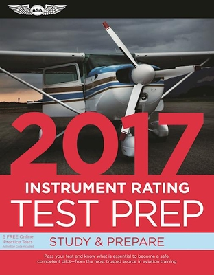 Instrument Rating Test Prep 2017: Study & Prepare: Pass Your Test and Know What Is Essential to Become a Safe, Competent Pilot -- From the Most Trusted Source in Aviation Training - ASA Test Prep Board