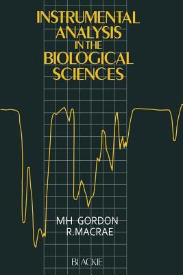 Instrumental Analysis in the Biological Sciences - Gordon, M H