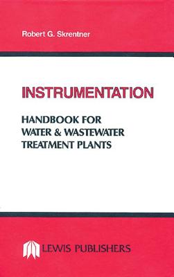 Instrumentation Handbook for Water and Wastewater Treatment Plants - Skrentner, Robert G