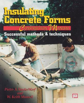 Insulating Concrete Forms Construction Manual - VanderWerf, Peter A, and Munsell, W Keith