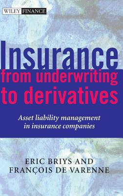 Insurance: From Underwriting to Derivatives: Asset Liability Management in Insurance Companies - Briys, Eric