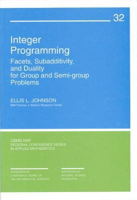 Integer Programming: Facets, Subadditivity, and Duality for Group and Semi-Group Problems - Johnson, Ellis L