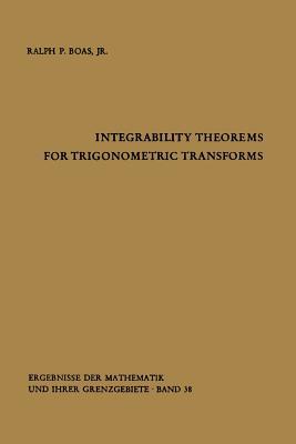 Integrability Theorems for Trigonometric Transforms - Boas, Ralph P Jr