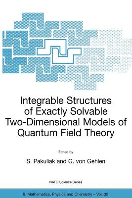 Integrable Structures of Exactly Solvable Two-Dimensional Models of Quantum Field Theory - Pakuliak, S (Editor), and Von Gehlen, G (Editor)