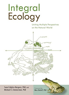 Integral Ecology: Uniting Multiple Perspectives on the Natural World - Esbjorn-Hargens, Sean, and Zimmerman, Michael E, and Hochachka, Gail