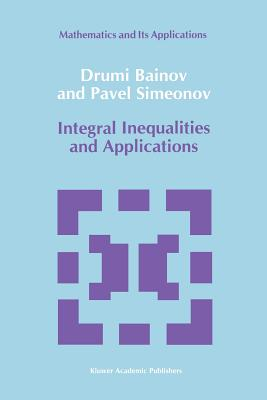 Integral Inequalities and Applications - Bainov, D.D., and Simeonov, P.S.