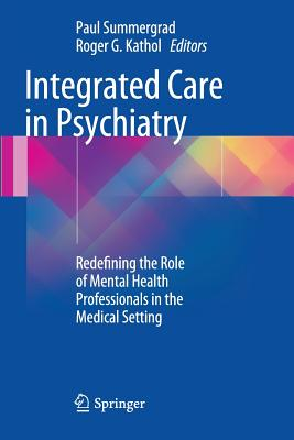 Integrated Care in Psychiatry: Redefining the Role of Mental Health Professionals in the Medical Setting - Summergrad, Paul (Editor)