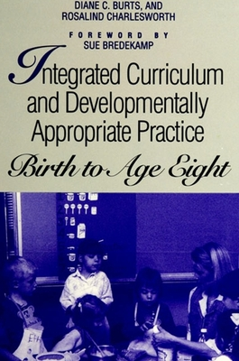 Integrated Curriculum and Developmentally Appropriate Practice: Birth to Age Eight - Hart, Craig H (Editor), and Burts, Diane C (Editor), and Charlesworth, Rosalind (Editor)