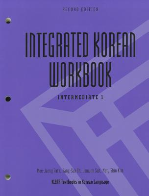 Integrated Korean Workbook: Intermediate 1, Second Edition - Park, Mee-Jeong, and Oh, Sang-Suk, and Suh, Joowon