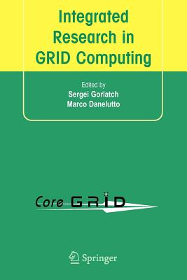 Integrated Research in Grid Computing: Coregrid Integration Workshop 2005 (Selected Papers) November 28-30, Pisa, Italy - Gorlatch, Sergei (Editor), and Danelutto, Marco (Editor)
