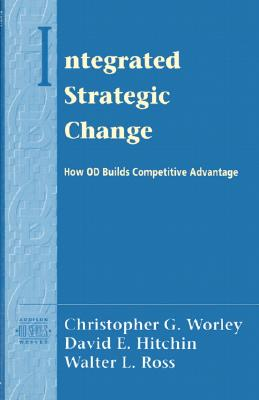 Integrated Strategic Change: How Organizational Development Builds Competitive Advantage (Prentice Hall Organizational Development Series) - Worley, Christopher G, and Ross, Worley H, and Hitchin, David E