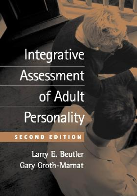 Integrative Assessment of Adult Personality, Second Edition - Beutler, Larry E, Professor, PhD, and Groth-Marnat, Gary, PhD
