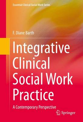 Integrative Clinical Social Work Practice: A Contemporary Perspective - Barth, F Diane