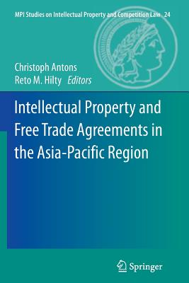 Intellectual Property and Free Trade Agreements in the Asia-Pacific Region - Antons, Christoph (Editor)