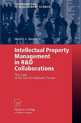 Intellectual Property Management in R&d Collaborations: The Case of the Service Industry Sector - Bader, Martin A