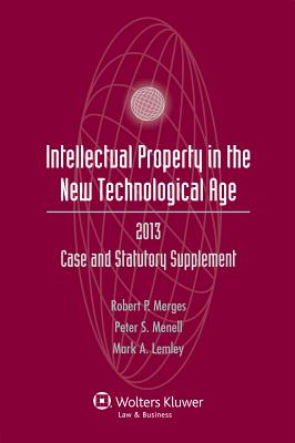 Intellectual Property New Technological Age 2013 Case & Stat Supp - Merges, Robert P, and Menell, Peter S, and Lemley, Mark A