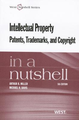 Intellectual Property Patents, Trademarks, and Copyright in a Nutshell - Miller, Arthur R, and Davis, Michael H