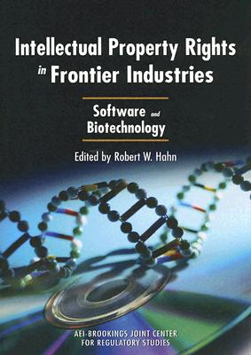 Intellectual Property Rights in Frontier Industries: Software and Biotechnology - Hahn, Robert W (Editor)