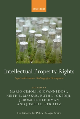 Intellectual Property Rights: Legal and Economic Challenges for Development - Cimoli, Mario (Editor), and Dosi, Giovanni (Editor), and Maskus, Keith E. (Editor)