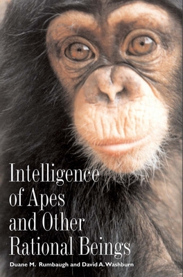 Intelligence of Apes and Other Rational Beings - Rumbaugh, Duane M, Professor, and Washburn, David a