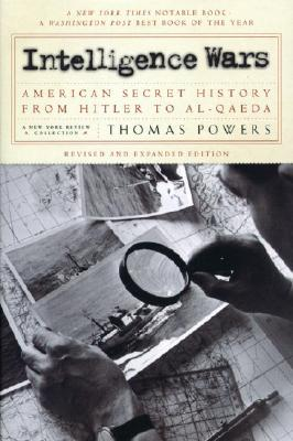 Intelligence Wars: American Secret History from Hitler to Al-Qaeda - Powers, Thomas