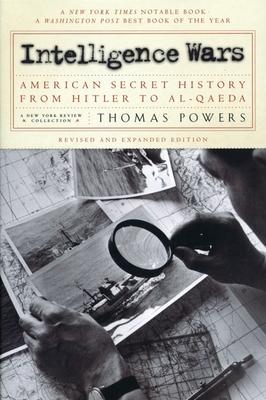 Intelligence Wars: American Secret History from Hitler to Al-Qaeda - Powers, Thomas