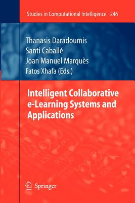 Intelligent Collaborative E-Learning Systems and Applications - Daradoumis, Thanasis (Editor), and Caballe, Santi (Editor), and Marques, Joan Manuel (Editor)